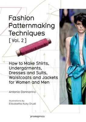 Fashion Patternmaking Techniques Vol. 2: Women/Men. How to Make Shirts, Undergarments, Dresses and Suits, Waistcoats, Men's Jackets Cover Image