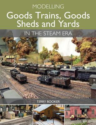 Modelling Goods Trains, Goods Sheds and Yards in the Steam Era Cover Image