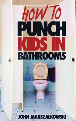 How to Punch Kids in Bathrooms Cover Image