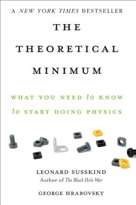 The Theoretical Minimum: What You Need to Know to Start Doing Physics Cover Image