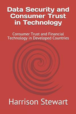 Data Security and Consumer Trust in Technology: Consumer Trust and Financial Technology in Developed Countries Cover Image