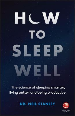 How to Sleep Well: The Science of Sleeping Smarter, Living Better and Being Productive Cover Image
