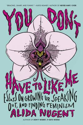 You Don't Have to Like Me: Essays on Growing Up, Speaking Out, and Finding Feminism Cover Image