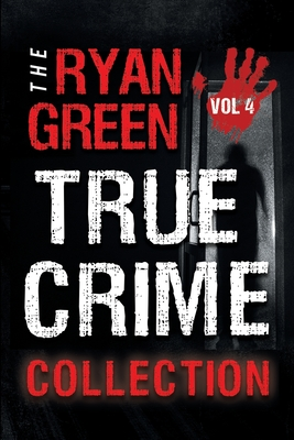 The Ryan Green True Crime Collection: Volume 4 Cover Image