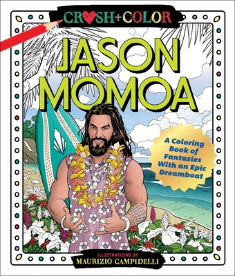 Crush and Color: Jason Momoa: A Coloring Book of Fantasies With an Epic Dreamboat Cover Image