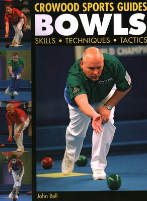 Bowls: Skills, Techniques, Tactics (Crowood Sports Guides) Cover Image