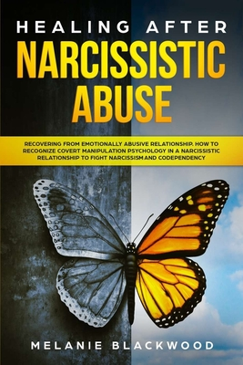 Healing after Narcissistic Abuse: Recovering from Emotionally Abusive Relationship. How to Recognize Covert Manipulation Psychology in a Narcissistic Cover Image