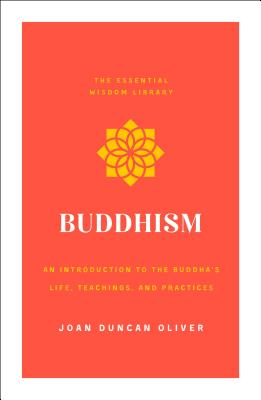Buddhism: An Introduction to the Buddha's Life, Teachings, and Practices (The Essential Wisdom Library) Cover Image