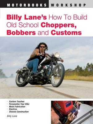Billy Lane's How to Build Old School Choppers, Bobbers and Customs (Motorbooks Workshop) Cover Image