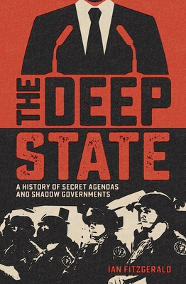 The Deep State: A History of Secret Agendas and Shadow Governments Cover Image