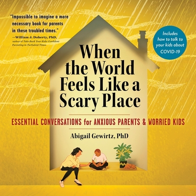 When the World Feels Like a Scary Place Lib/E: Essential Conversations for Anxious Parents and Worried Kids Cover Image