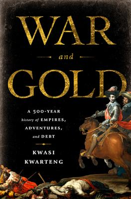 War and Gold: A 500-Year History of Empires, Adventures, and Debt Cover Image