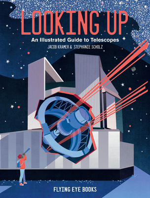 Looking Up: An Illustrated Guide to Telescopes Cover Image