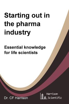 Starting out in the pharma industry: Essential knowledge for life scientists Cover Image