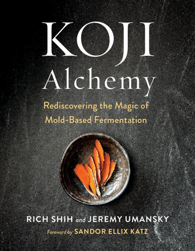 Koji Alchemy: Rediscovering the Magic of Mold-Based Fermentation (Soy Sauce, Miso, Sake, Mirin, Amazake, Charcuterie) Cover Image