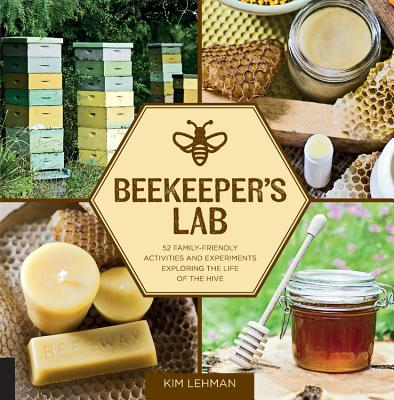 Beekeeper's Lab: 52 Family-Friendly Activities and Experiments Exploring the Life of the Hive Cover Image