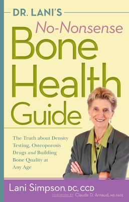 Dr. Lani's No-Nonsense Bone Health Guide: The Truth about Density Testing, Osteoporosis Drugs, and Building Bone Quality at Any Age Cover Image