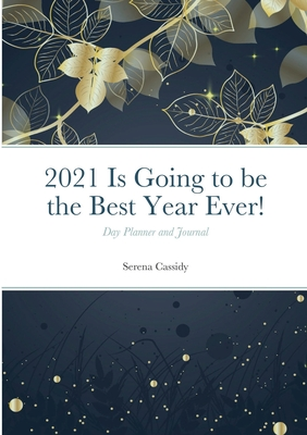 2021 Is Going to be the Best Year Ever!: Day Planner and Journal Cover Image