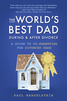The World's Best Dad During and After Divorce: A Guide to Co-Parenting for Divorced Dads Cover Image