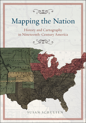 Mapping the Nation: History and Cartography in Nineteenth-Century America Cover Image