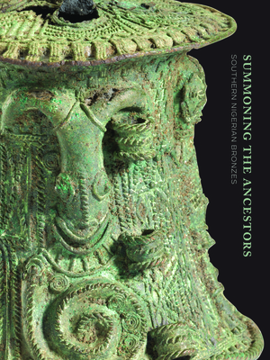 Summoning the Ancestors: Southern Nigerian Bronzes Cover Image