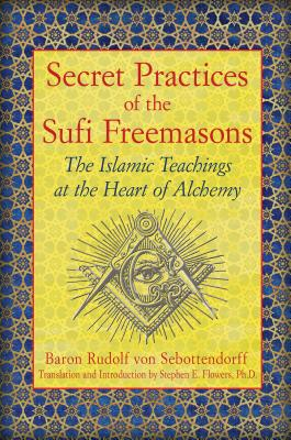 Secret Practices of the Sufi Freemasons: The Islamic Teachings at the Heart of Alchemy Cover Image