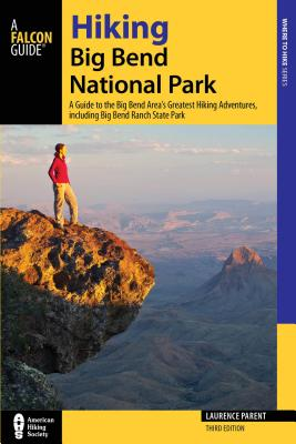 Hiking Big Bend National Park: A Guide to the Big Bend Area's Greatest Hiking Adventures, Including Big Bend Ranch State Park (Regional Hiking) Cover Image