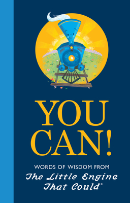 You Can!: Words of Wisdom from the Little Engine That Could Cover Image