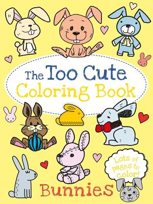 The Too Cute Coloring Book: Bunnies Cover Image