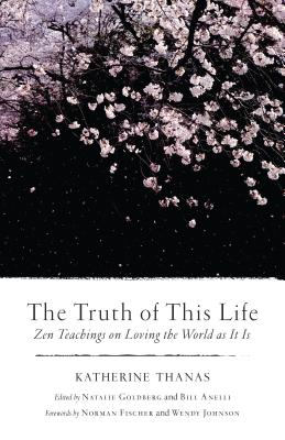 The Truth of This Life: Zen Teachings on Loving the World as It Is Cover Image