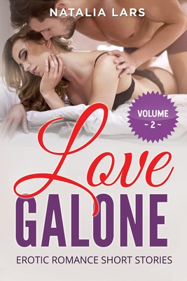 Love Galone: Explicit and Forbidden Erotic Hot Sexy Stories for Naughty Adult Box Set Collection Cover Image