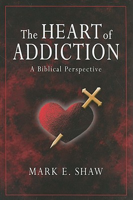 The Heart of Addiction: A Biblical Perspective Cover Image