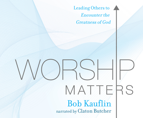 Worship Matters: Leading Others to Encounter the Greatness of God Cover Image