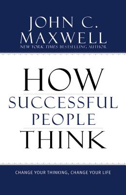 How Successful People Think: Change Your Thinking, Change Your Life Cover Image