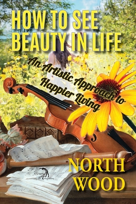 How to See Beauty in Life: An Artistic Approach to Happier Living Cover Image