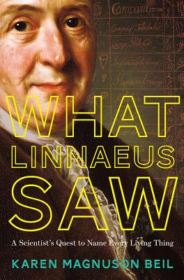 What Linnaeus Saw: A Scientist's Quest to Name Every Living Thing Cover Image