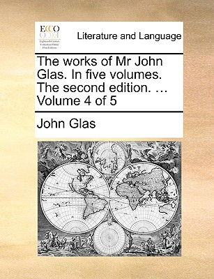 Cover for The Works of MR John Glas. in Five Volumes. the Second Edition. ... Volume 4 of 5