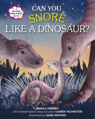 Can You Snore Like a Dinosaur?: A Help-Your-Child-to-Sleep Book Cover Image