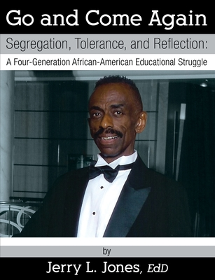 Go and Come Again: Segregation, Tolerance, and Reflection: A Four-Generation African-American Educational Struggle Cover Image