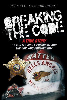 Breaking the Code: A True Story by a Hells Angel President and the Cop Who Pursued Him Cover Image