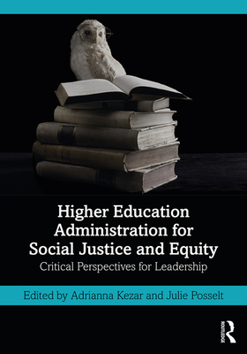 Higher Education Administration for Social Justice and Equity: Critical Perspectives for Leadership Cover Image