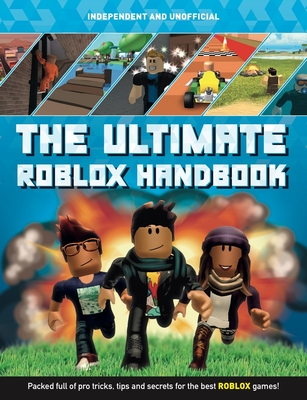 The Ultimate Roblox Handbook: Packed Full of Pro Tricks, Tips and Secrets for the Best Roblox Games! Cover Image
