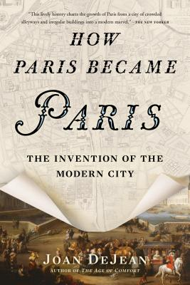 How Paris Became Paris: The Invention of the Modern City Cover Image
