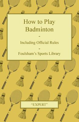 How to Play Badminton - Including Official Rules - Foulsham's Sports Library Cover Image