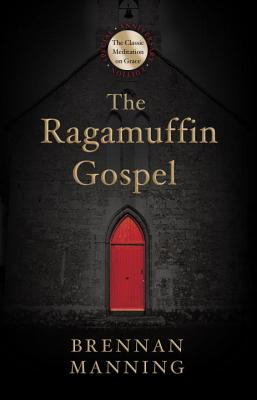 The Ragamuffin Gospel: Good News for the Bedraggled, Beat-Up