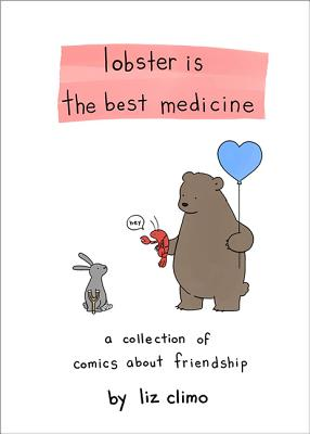 Lobster Is the Best Medicine: A Collection of Comics About Friendship Cover Image