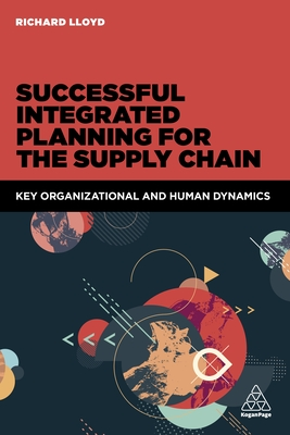Successful Integrated Planning for the Supply Chain: Key Organizational and Human Dynamics Cover Image