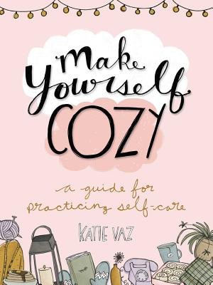 Make Yourself Cozy: A Guide for Practicing Self-Care Cover Image