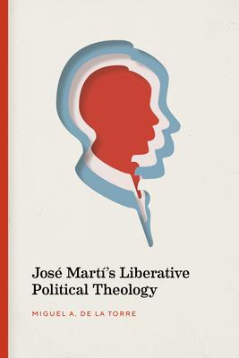 José Martí's Liberative Political Theology Cover Image