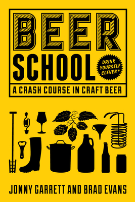 Beer School: A Crash Course in Craft Beer (Craft Beer Book, Beer Guide, Homebrew Book, and Beer Lovers Gift) Cover Image